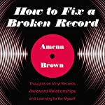 How to Fix a Broken Record: Thoughts on Vinyl Records, Awkward Relationships, and Learning to Be Myself | Amena Brown