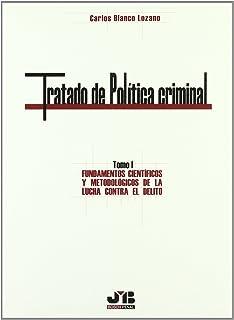 Tratado de Política criminal - Tomo 1: Fundamentos científicos y metodológicos de la lucha contra