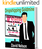 DROPSHIPPING GOLDMINE: Launch a Profitable Dropshipping Business With This Simple Proven Strategy (Dropshipping and Marketing Book 1)