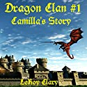 Camilla's Story: Dragon Clan, Book 1 Audiobook by LeRoy Clary Narrated by Alexander Edward Trefethen