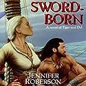 Sword-Born: Tiger and Del, Book 5 Hörbuch von Jennifer Roberson Gesprochen von: Stephen Bel Davies