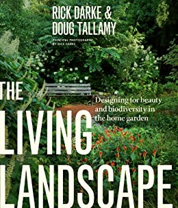 The Living Landscape: Designing for Beauty and Biodiversity in the Home Garden by [Darke, Rick, Tallamy, Douglas W.]