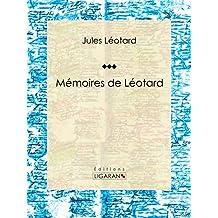 Mémoires de Léotard: Autobiographie (French Edition)