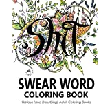 Swear Word Coloring Book: Hilarious (and Disturbing) Adult Coloring Books