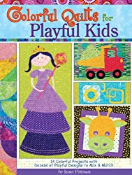 Colorful Quilts for Playful Kids: 14 Colorful Projects with Dozens of Playful Designs to Mix & Match