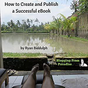 Blogging from Paradise: How to Create and Publish a Successful eBook Audiobook