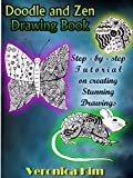 Doodle and Zen Drawing Book: Step-by-Step Tutorial on creating stunning drawings