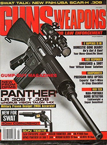 GUNS & WEAPONS For Law Enforcement July 2005 Magazine SWAT TALK: NEW FNH-USA SCAR-H .308 Ambushed & Shot: Your Officer Down Solution S&W SW1911PD .45ACP (Dpms Panther Carbine)