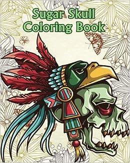 Amazon Com Sugar Skull Coloring Book 100 Pages Dia De Los Muertos
