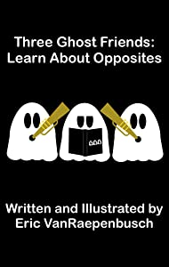 Three Ghost Friends: Learn About Opposites