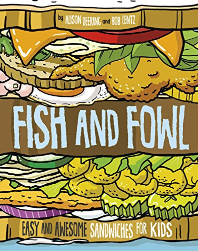 Fish and Fowl: Easy and Awesome Sandwiches for Kids (Between the Bread)