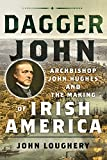 img - for Dagger John: Archbishop John Hughes and the Making of Irish America book / textbook / text book