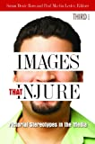 Images That Injure: Pictorial Stereotypes in the Media, , 0313378924