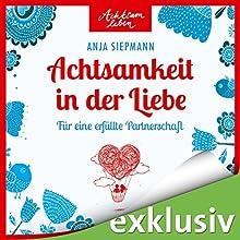 Achtsamkeit in der Liebe: Für eine erfüllte Partnerschaft (Achtsam leben) Hörbuch von Anja Siepmann Gesprochen von: Irina Scholz