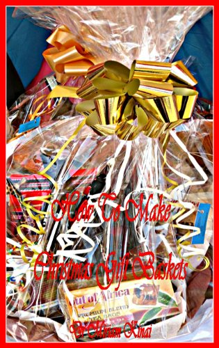 How to Make Christmas Gift Baskets (Gift Ideas Book 10)