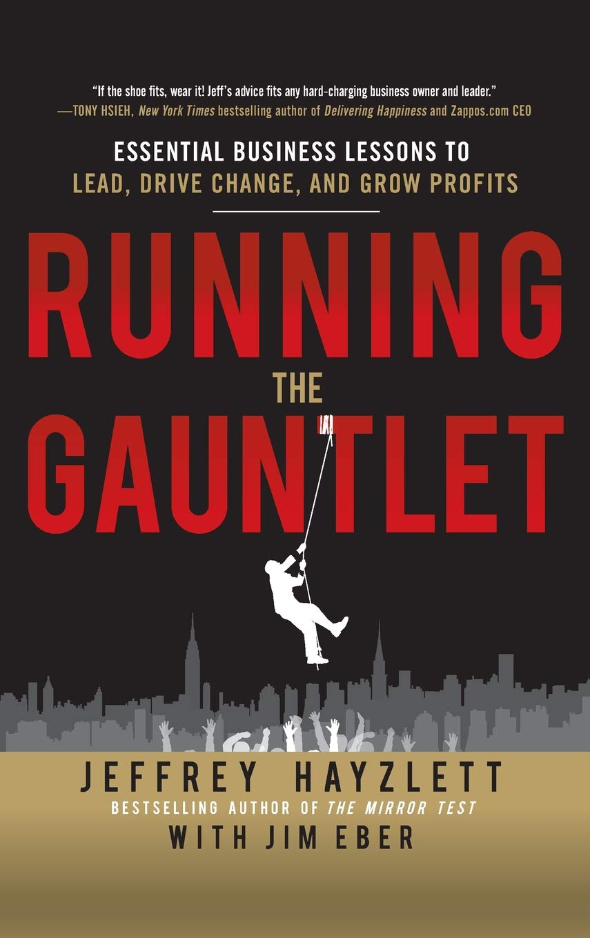 Amazon.com: Running the Gauntlet: Essential Business Lessons to Lead, Drive  Change, and Grow Profits (9780071784092): Jeffrey W. Hayzlett, Jim Eber:  Books