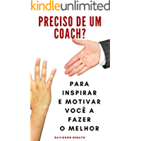 Preciso De Um Coach?: Para Inspirar E Motivar Você A Fazer O Melhor