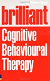 Brilliant Cognitive Behavioural Therapy: How to Use CBT to Improve Your Mind and Your Life (Brilliant Lifeskills)
