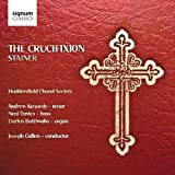 Stainer: The Crucifixion (Andrew Kennedy/Neal Davis/Huddersfield Choral Society/Cullen)
