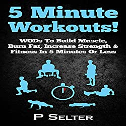 5 Minute Workouts! WODs to Build Muscle, Burn Fat, Increase Strength & Fitness in 5 Minutes or Less