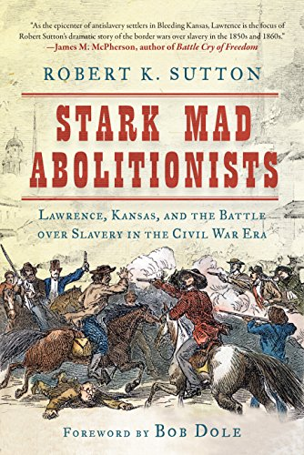 Stark Mad Abolitionists: Lawrence, Kansas, and the Battle over Slavery in the Civil War Era cover