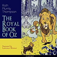 The Royal Book of Oz Audiobook by Ruth Plumly Thompson Narrated by Lawrence Skinner
