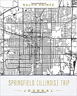 Springfield (Illinois) Trip Journal: Lined Travel Journal/Diary ...