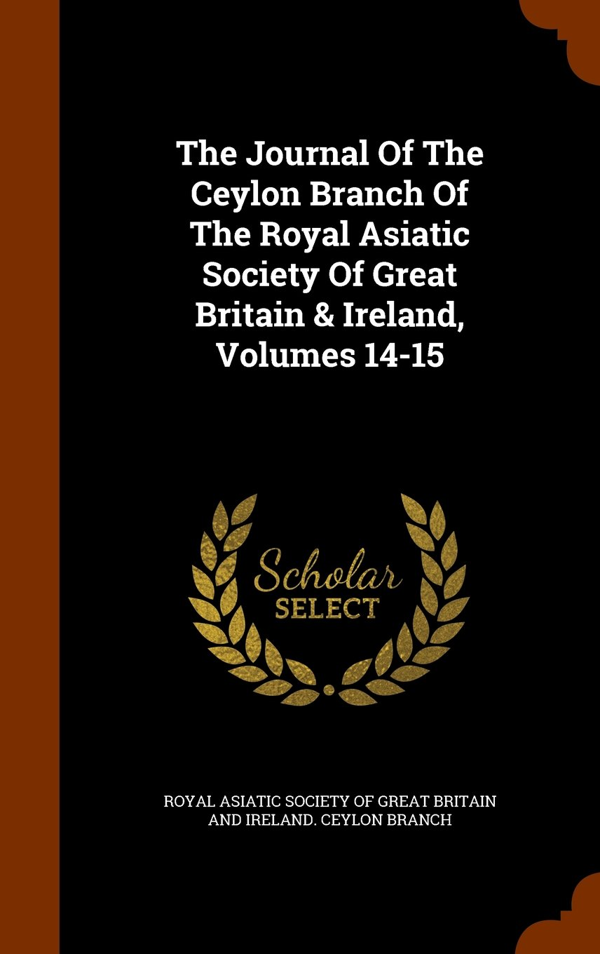 The Journal Of The Ceylon Branch Of The Royal Asiatic Society Of Great Britain & Ireland, Volumes 14-15 pdf epub