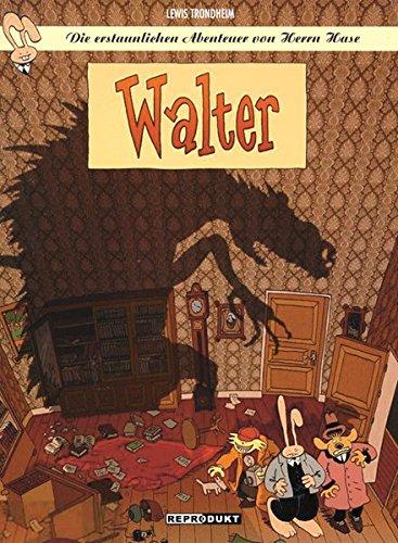 Die erstaunlichen Abenteuer von Herrn Hase 4: Walter Taschenbuch – 1. März 2011 Lewis Trondheim Joachim Kaps Reprodukt 3941099868