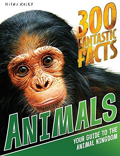 300 Fantastic Facts - Animals: Your Guide to the Animal Kingdom for 7-11