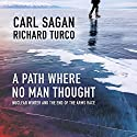 A Path Where No Man Thought: Nuclear Winter and the End of the Arms Race Audiobook by Carl Sagan, Richard Turco Narrated by JD Jackson