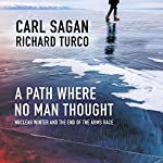 A Path Where No Man Thought: Nuclear Winter and the End of the Arms Race | Carl Sagan,Richard Turco
