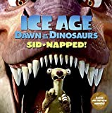 Ice Age: Dawn of the Dinosaurs: Sid-napped! by Ray Santos (2009-06-02)