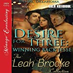 Desire for Three: Winning Back Jesse: More Desire, Oklahoma, Book 1 | Leah Brooke