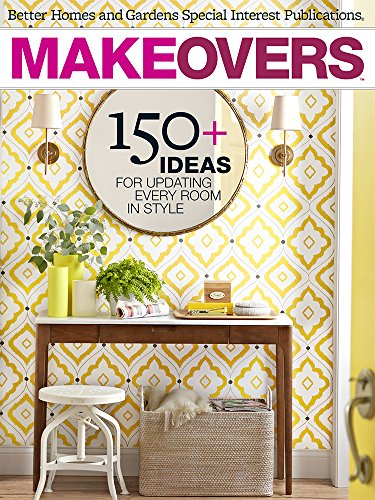 Makeovers: 150+ Ideas for Updating Every Room in Style (Gardens Homes Better And Makeovers Furniture)
