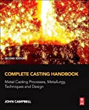 img - for Complete Casting Handbook, Second Edition: Metal Casting Processes, Metallurgy, Techniques and Design book / textbook / text book