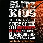 Blitz Kids: The Cinderella Story of the 1944 University of Utah National Championship Basketball Team | Josh Ferrin,Tres Ferrin