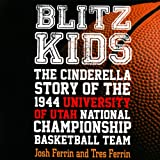 Blitz Kids: The Cinderella Story of the 1944 University of Utah National Championship Basketball Team