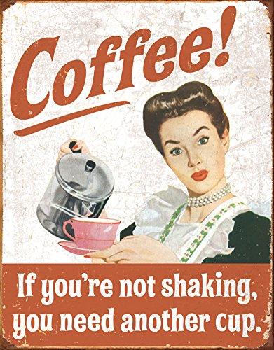Coffee - If You're Not Shaking You Need Another Cup Retro Style Tin Sign