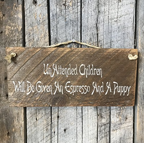 Unattended Children Will Be Given An Espresso And A Puppy Barn Wood Sign