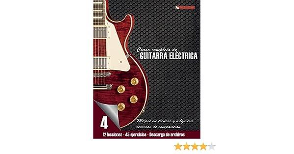 Curso completo de guitarra eléctrica nivel 4: Nivel 4 Mejore su técnica y adquiera recursos de composición eBook: Miguel Antonio Martinez Cuellar: ...
