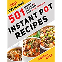 Instant Pot Recipes: Top Delicious 501 Healthy Instant Pot Recipes for Your HEALTHY FAMILY. (Instant Pot Cookbook, Electric Pressure Cooker Cookbook).