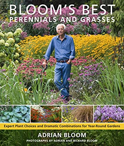 Bloom\u0027s Best Perennials and Grasses: Expert Plant Choices and Dramatic Combinations for Year-Round Gardens: Adrian Bloom: 9780881929317: Amazon.com: Books
