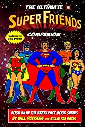 The Ultimate Super Friends Companion: Volume 1, The 1970s (BRBTV Fact Book Series) (Volume 5)