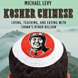 Front cover for the book Kosher Chinese: Living, Teaching, and Eating with China's Other Billion by Michael Levy
