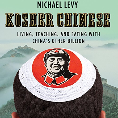 Kosher Chinese: Living, Teaching, and Eating with China's Other Billion by Audible Studios
