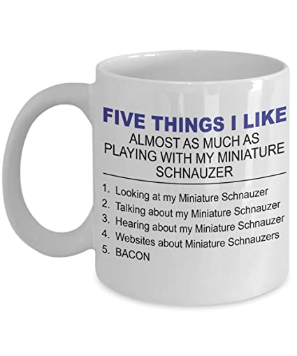 About Schnauzer Coffee Mug Five Thing I Miniature My Ceramic 11 Like Oz E2IDWeH9Y