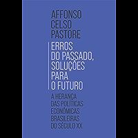 Erros do passado, soluções para o futuro: A herança das políticas econômicas brasileiras do século XX (Portuguese…