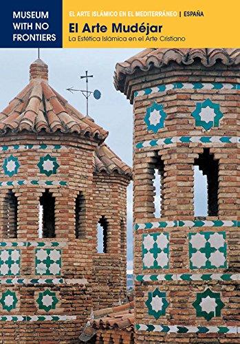 El Arte Mudéjar. La estetica islámica en el arte cristiano: 1 (El Arte Islámico en el Mediterráneo) (Spanish Edition)