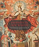 img - for Journeys to New Worlds: Spanish and Portuguese Colonial Art in the Roberta and Richard Huber Collection book / textbook / text book